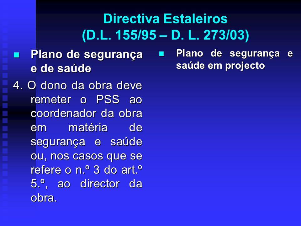 Directiva Estaleiros (D.L. 155/95 – D. L. 273/03) Plano de segurança e de saúde Plano de segurança e de saúde 4. O dono da obra deve remeter o PSS ao
