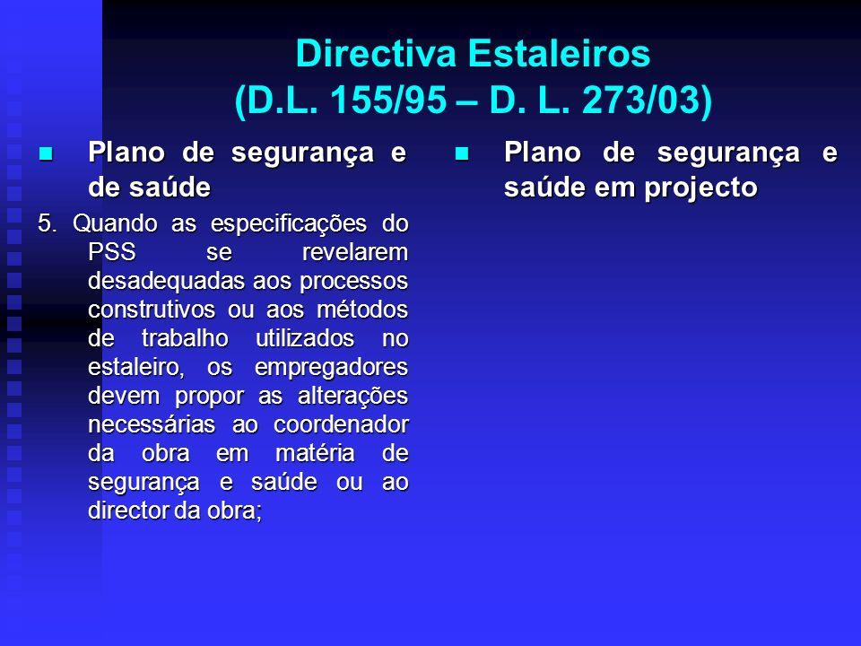 Directiva Estaleiros (D.L. 155/95 – D. L. 273/03) Plano de segurança e de saúde Plano de segurança e de saúde 5. Quando as especificações do PSS se re