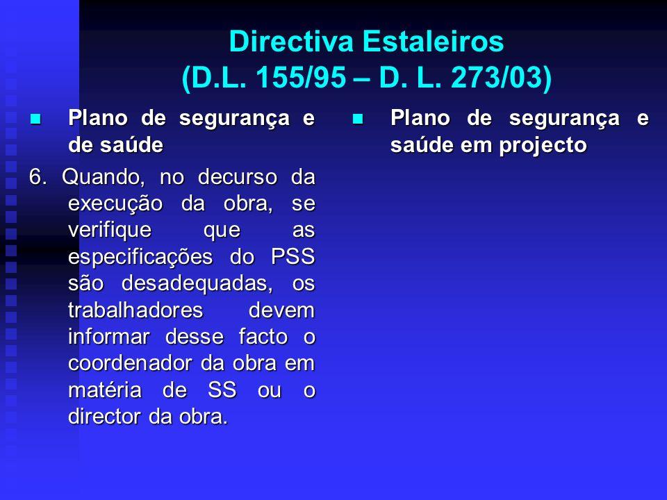 Directiva Estaleiros (D.L. 155/95 – D. L. 273/03) Plano de segurança e de saúde Plano de segurança e de saúde 6. Quando, no decurso da execução da obr
