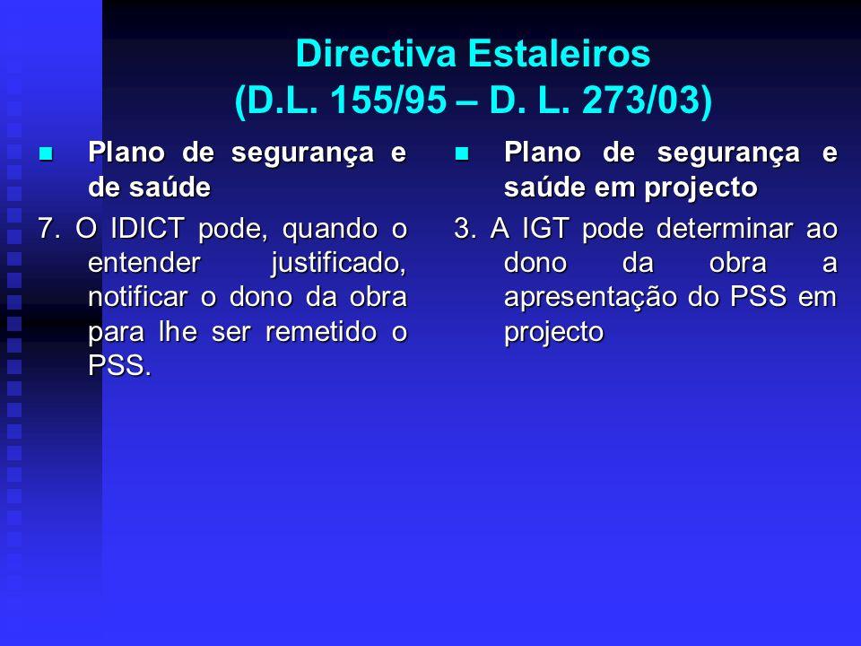 Directiva Estaleiros (D.L. 155/95 – D. L. 273/03) Plano de segurança e de saúde Plano de segurança e de saúde 7. O IDICT pode, quando o entender justi