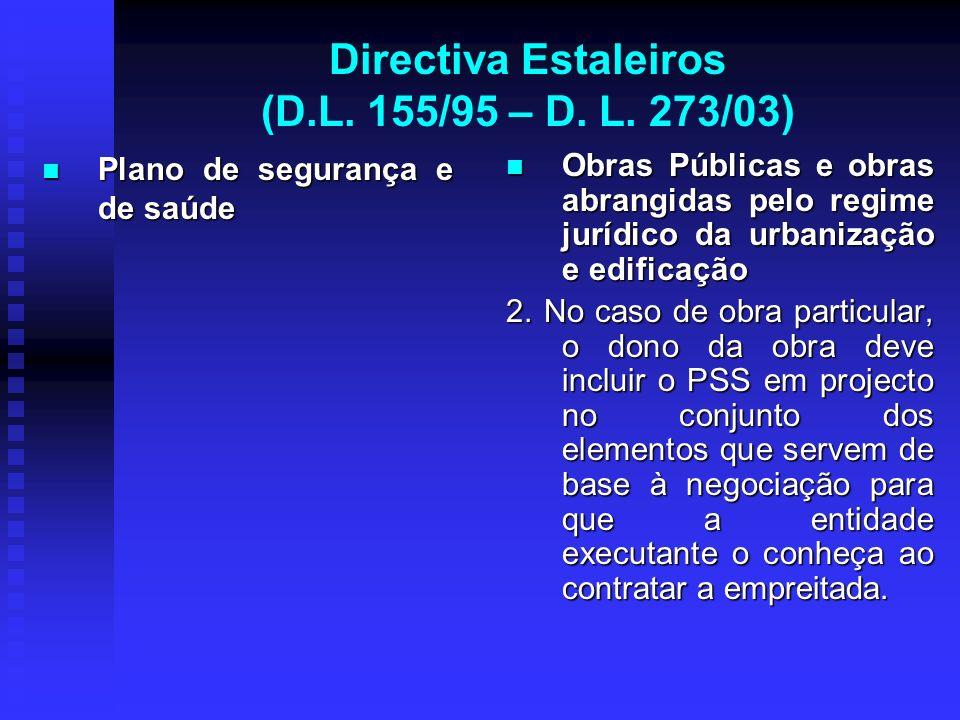 Directiva Estaleiros (D.L. 155/95 – D. L. 273/03) Plano de segurança e de saúde Plano de segurança e de saúde Obras Públicas e obras abrangidas pelo r
