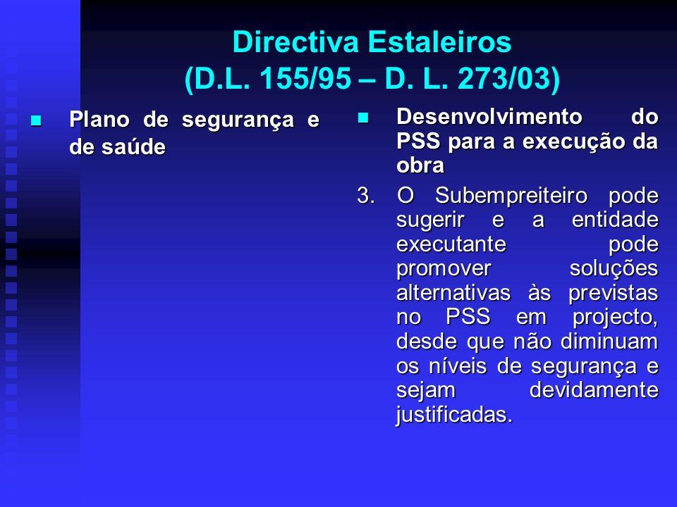 Directiva Estaleiros (D.L. 155/95 – D. L. 273/03) Plano de segurança e de saúde Plano de segurança e de saúde Desenvolvimento do PSS para a execução d