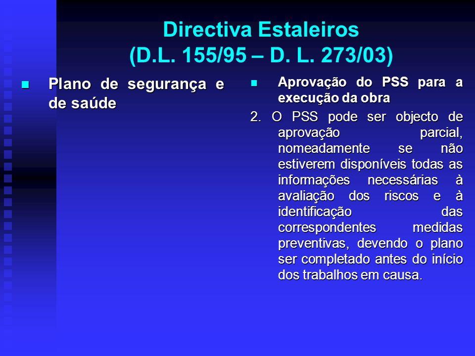 Directiva Estaleiros (D.L. 155/95 – D. L. 273/03) Plano de segurança e de saúde Plano de segurança e de saúde Aprovação do PSS para a execução da obra