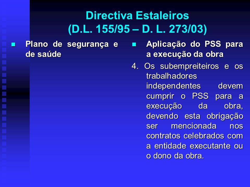 Directiva Estaleiros (D.L. 155/95 – D. L. 273/03) Plano de segurança e de saúde Plano de segurança e de saúde Aplicação do PSS para a execução da obra
