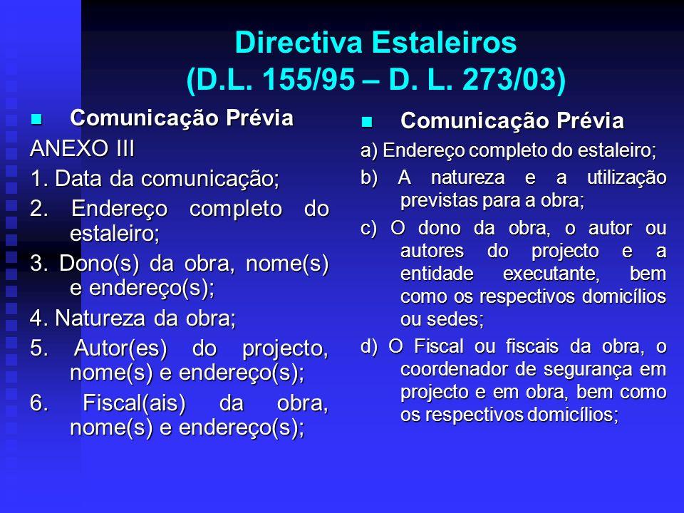 Directiva Estaleiros (D.L. 155/95 – D. L. 273/03) Comunicação Prévia Comunicação Prévia ANEXO III 1. Data da comunicação; 2. Endereço completo do esta
