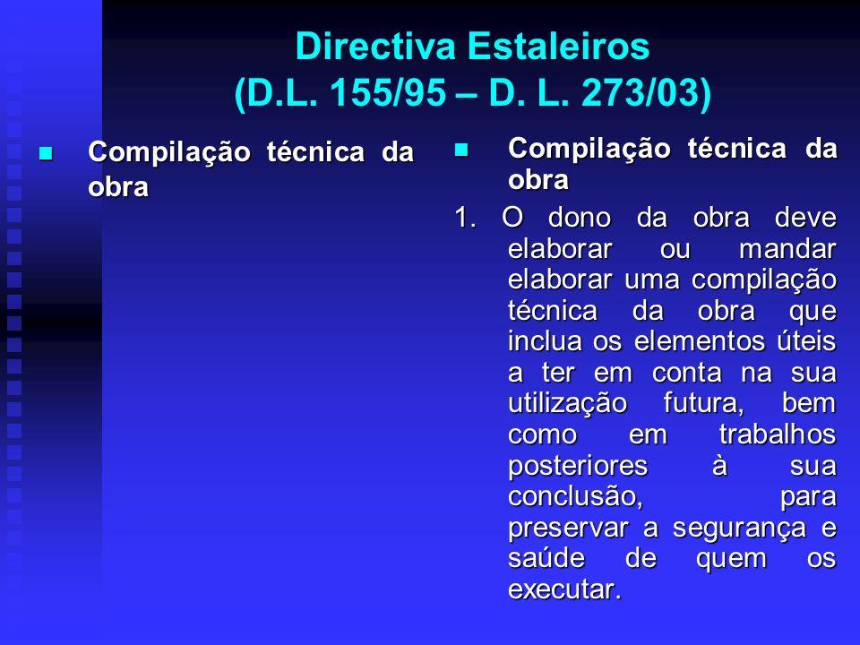Directiva Estaleiros (D.L. 155/95 – D. L. 273/03) Compilação técnica da obra Compilação técnica da obra Compilação técnica da obra 1. O dono da obra d