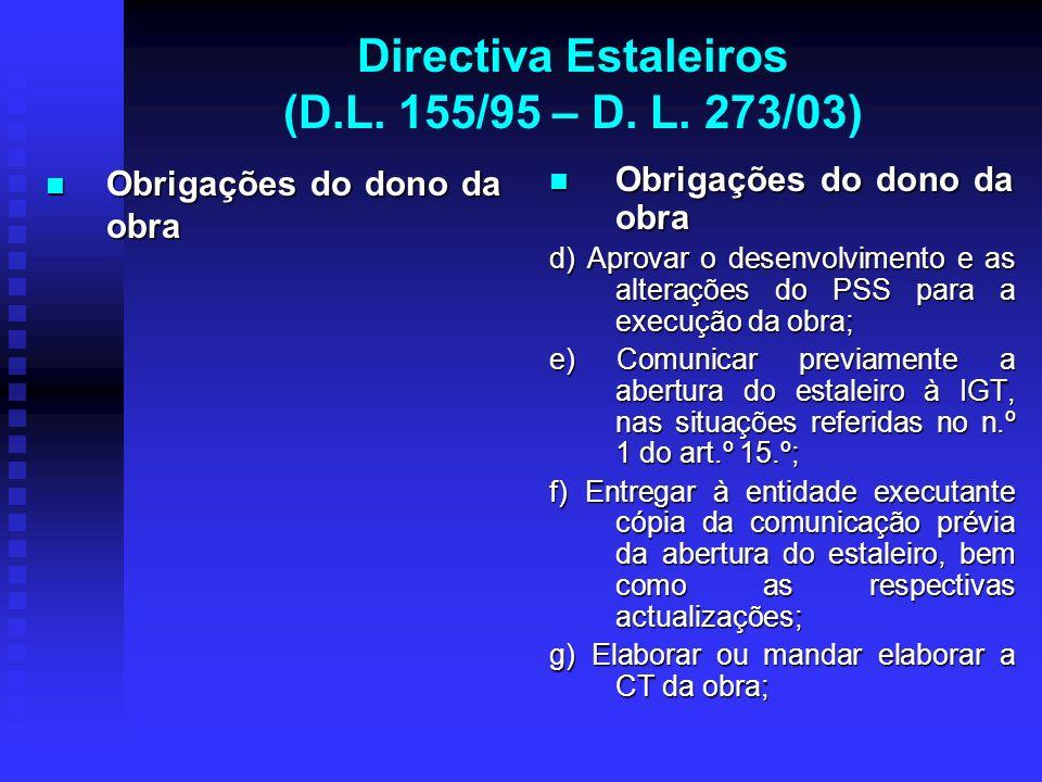 Directiva Estaleiros (D.L. 155/95 – D. L. 273/03) Obrigações do dono da obra Obrigações do dono da obra Obrigações do dono da obra d) Aprovar o desenv