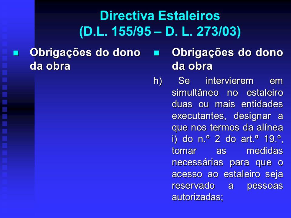 Directiva Estaleiros (D.L. 155/95 – D. L. 273/03) Obrigações do dono da obra Obrigações do dono da obra Obrigações do dono da obra h) Se intervierem e
