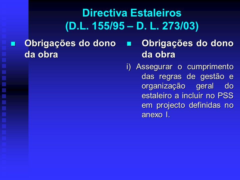 Directiva Estaleiros (D.L. 155/95 – D. L. 273/03) Obrigações do dono da obra Obrigações do dono da obra Obrigações do dono da obra i) Assegurar o cump