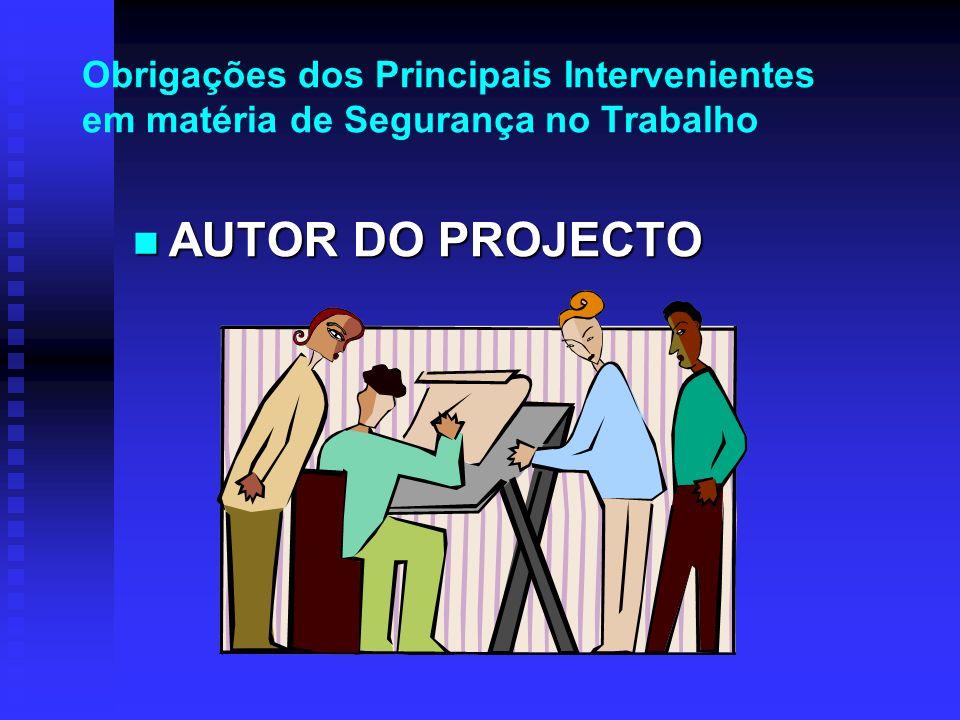 Obrigações dos Principais Intervenientes em matéria de Segurança no Trabalho AUTOR DO PROJECTO AUTOR DO PROJECTO