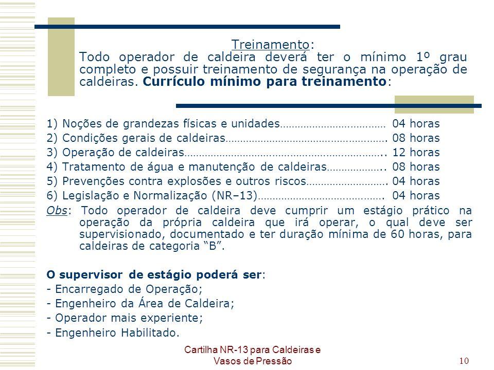 Cartilha NR-13 para Caldeiras e Vasos de Pressão10 Treinamento: Todo operador de caldeira deverá ter o mínimo 1º grau completo e possuir treinamento d