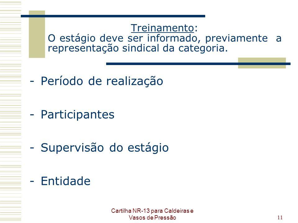 Cartilha NR-13 para Caldeiras e Vasos de Pressão11 Treinamento: O estágio deve ser informado, previamente a representação sindical da categoria. -Perí