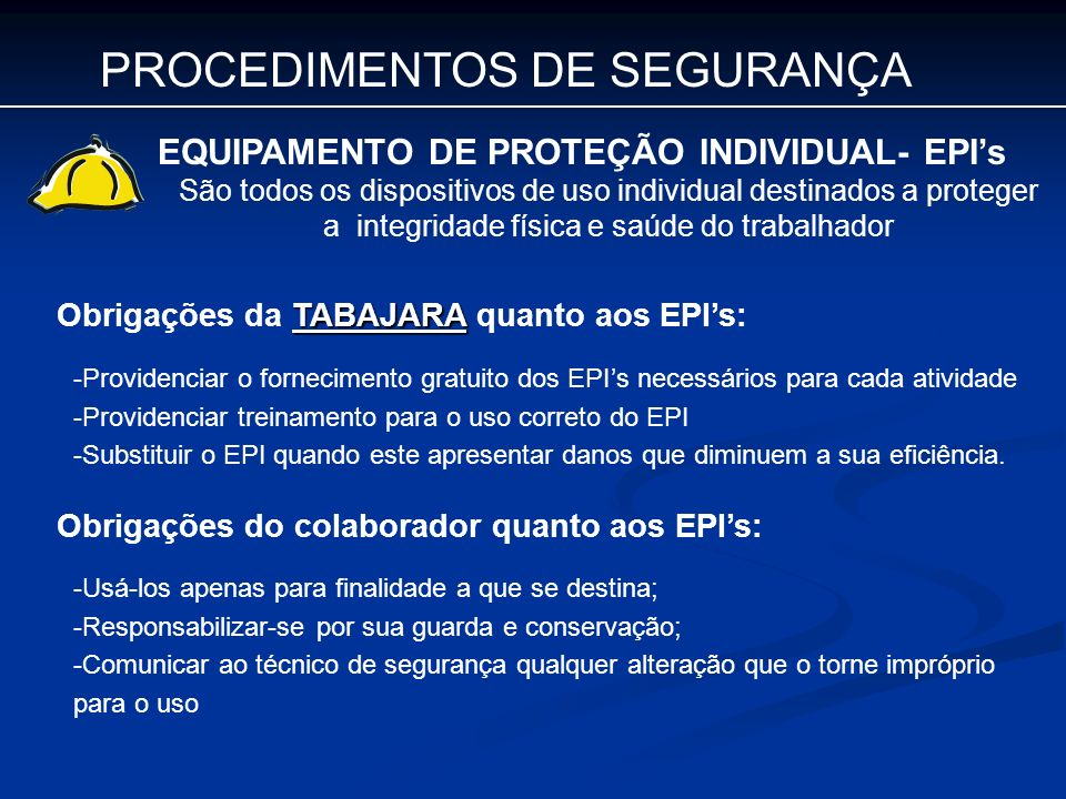 PROCEDIMENTOS DE SEGURANÇA EQUIPAMENTO DE PROTEÇÃO INDIVIDUAL- EPIs São todos os dispositivos de uso individual destinados a proteger a integridade fí