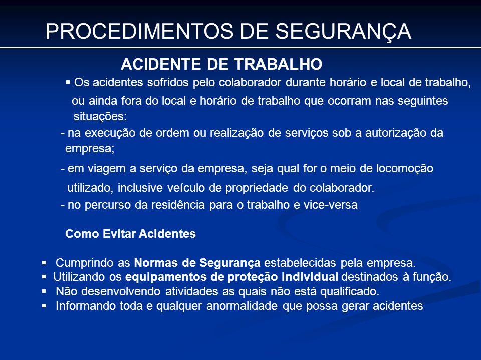 PROCEDIMENTOS DE SEGURANÇA ACIDENTE DE TRABALHO Os acidentes sofridos pelo colaborador durante horário e local de trabalho, ou ainda fora do local e h