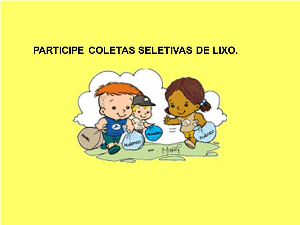 PARTICIPE COLETAS SELETIVAS DE LIXO.