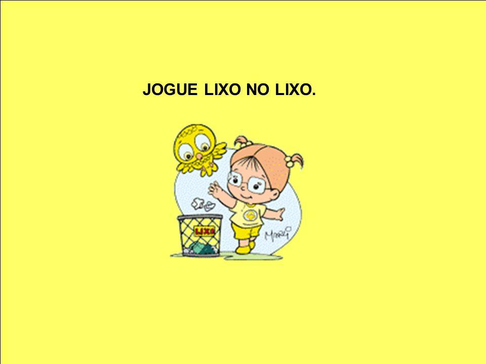 JOGUE LIXO NO LIXO.