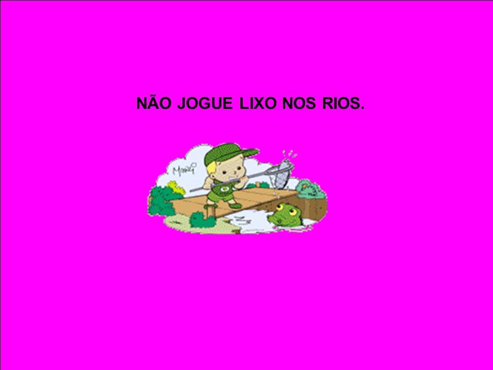 NÃO JOGUE LIXO NOS RIOS.