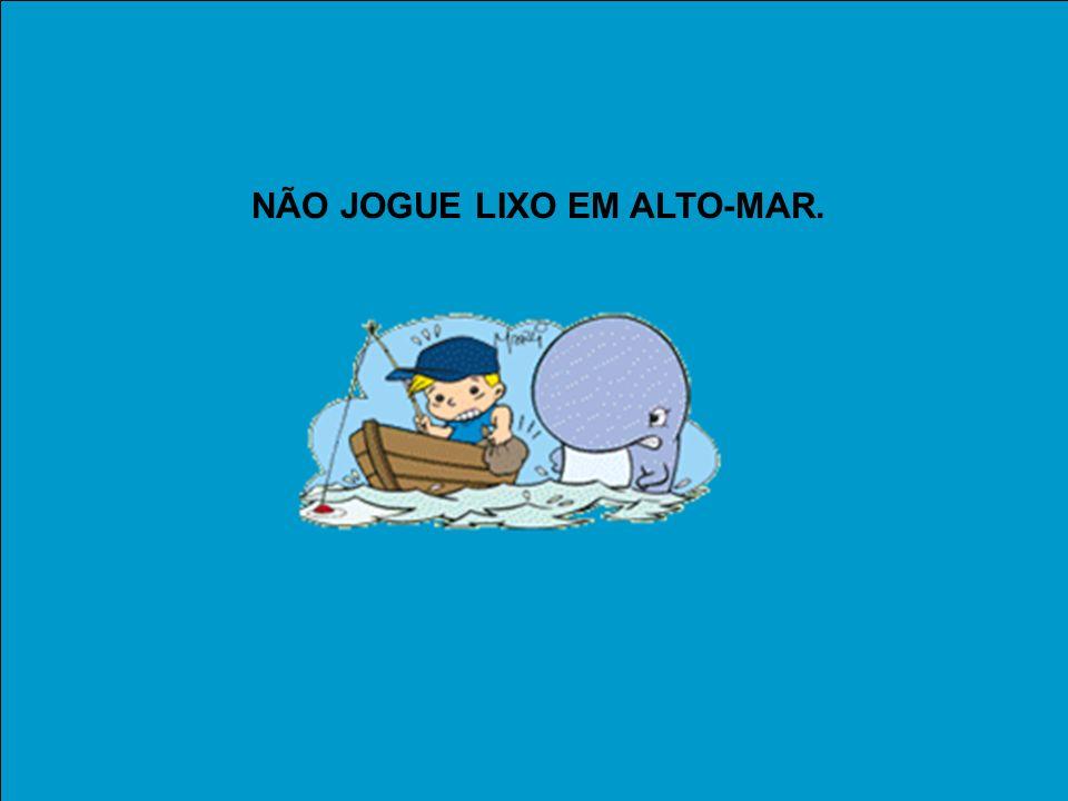 NÃO JOGUE LIXO EM ALTO-MAR.