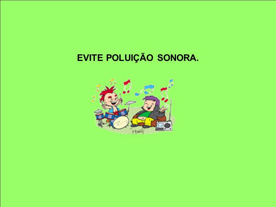 EVITE POLUIÇÃO SONORA.
