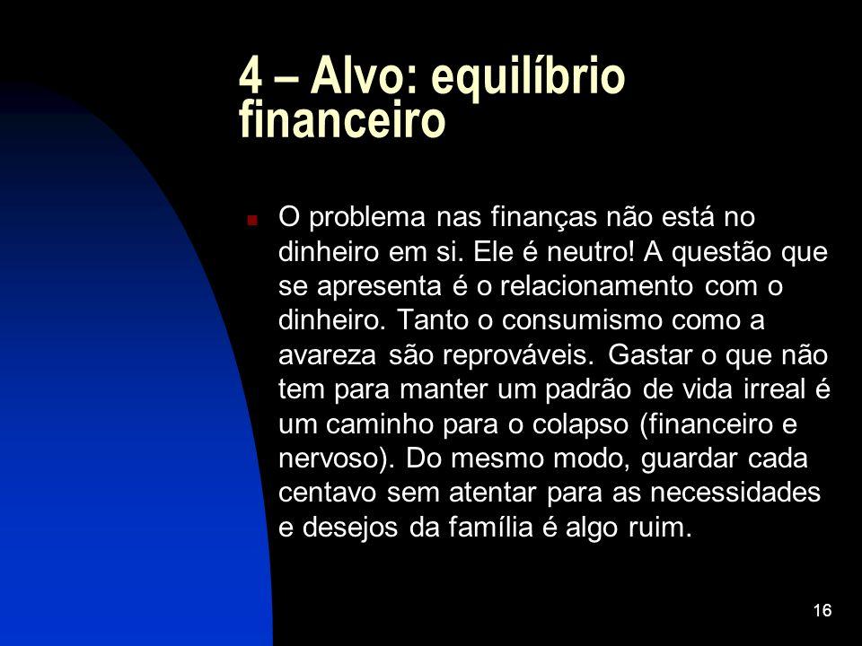 16 4 – Alvo: equilíbrio financeiro O problema nas finanças não está no dinheiro em si. Ele é neutro! A questão que se apresenta é o relacionamento com
