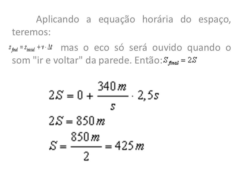 Aplicando a equação horária do espaço, teremos: mas o eco só será ouvido quando o som