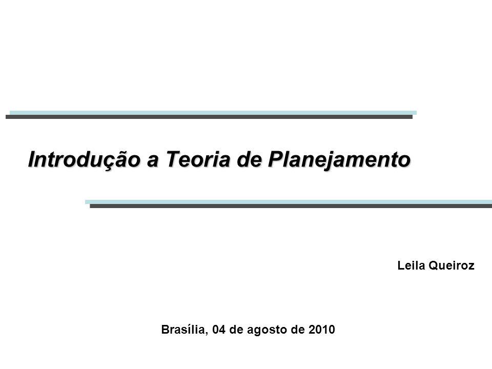 Introdução a Teoria de Planejamento Leila Queiroz Brasília, 04 de agosto de 2010