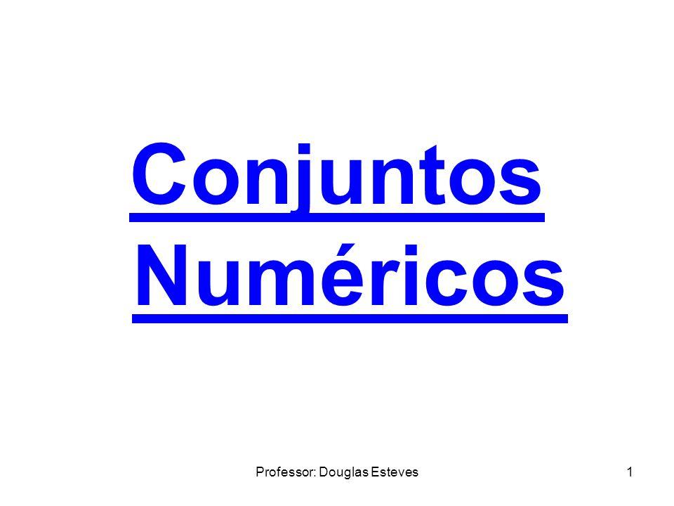 Professor: Douglas Esteves32 Os números reais podem ser representados por qualquer número pertencente aos conjuntos da união acima.