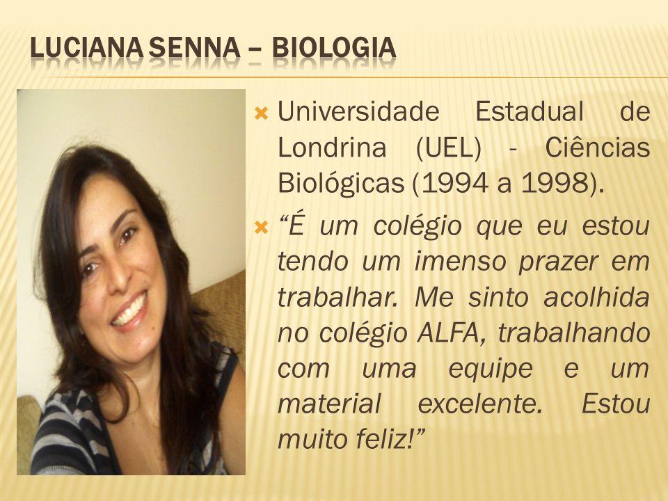 Universidade Estadual de Londrina (UEL) - Ciências Biológicas (1994 a 1998). É um colégio que eu estou tendo um imenso prazer em trabalhar. Me sinto a