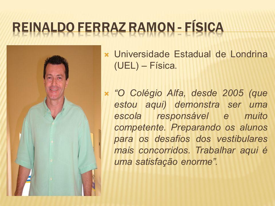 Universidade Estadual de Londrina (UEL) – Física. O Colégio Alfa, desde 2005 (que estou aqui) demonstra ser uma escola responsável e muito competente.