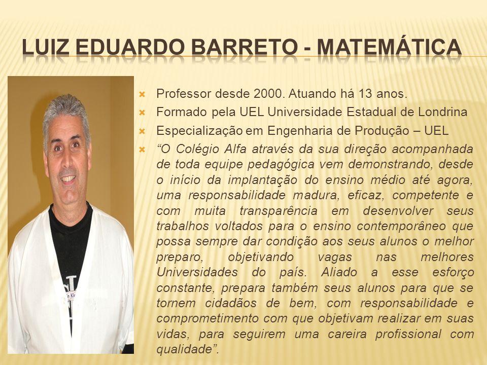 Professor desde 2000. Atuando há 13 anos. Formado pela UEL Universidade Estadual de Londrina Especialização em Engenharia de Produção – UEL O Colégio