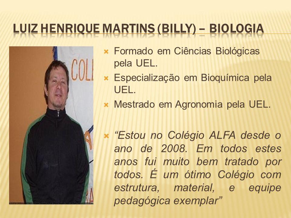 Formado em Ciências Biológicas pela UEL. Especialização em Bioquímica pela UEL. Mestrado em Agronomia pela UEL. Estou no Colégio ALFA desde o ano de 2