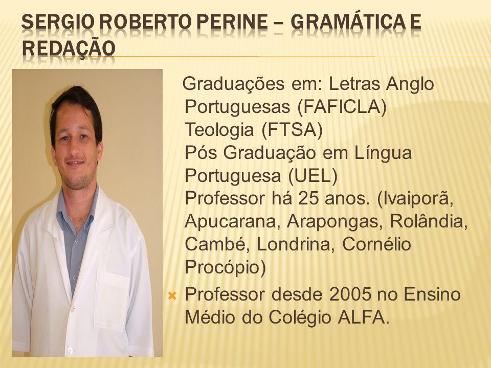 Graduações em: Letras Anglo Portuguesas (FAFICLA) Teologia (FTSA) Pós Graduação em Língua Portuguesa (UEL) Professor há 25 anos. (Ivaiporã, Apucarana,