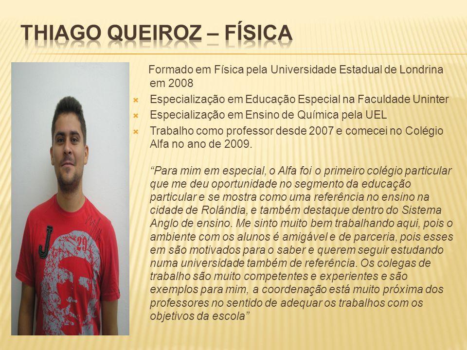 Formado em Física pela Universidade Estadual de Londrina em 2008 Especialização em Educação Especial na Faculdade Uninter Especialização em Ensino de