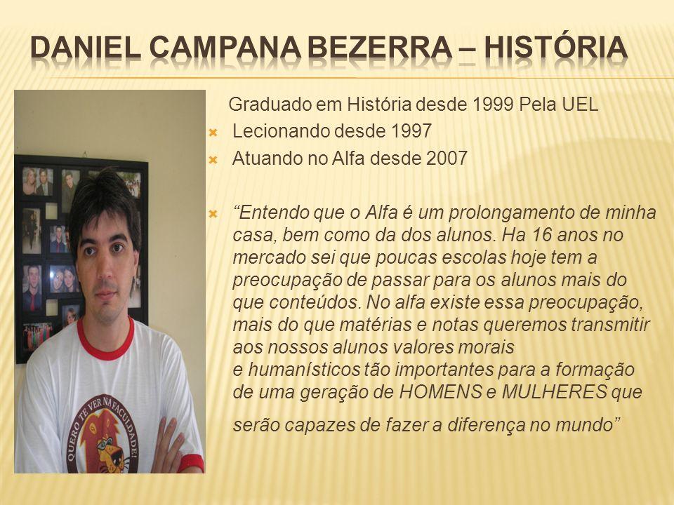 Graduado em História desde 1999 Pela UEL Lecionando desde 1997 Atuando no Alfa desde 2007 Entendo que o Alfa é um prolongamento de minha casa, bem com