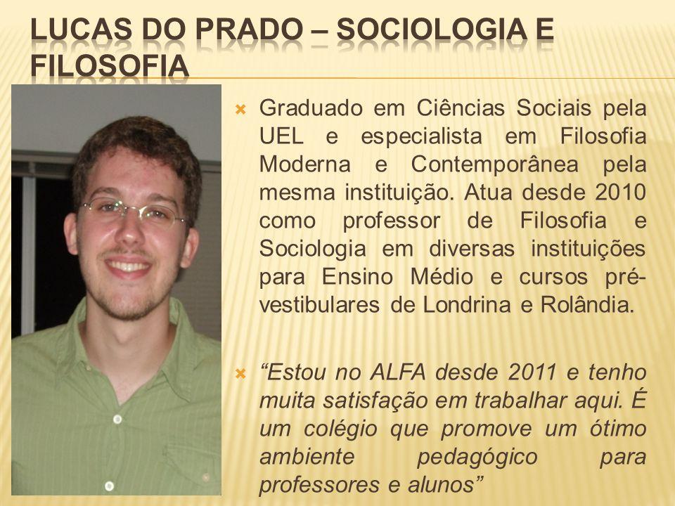 Graduado em Ciências Sociais pela UEL e especialista em Filosofia Moderna e Contemporânea pela mesma instituição. Atua desde 2010 como professor de Fi