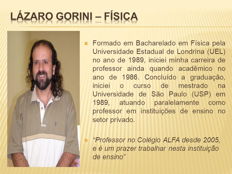 Formado em Bacharelado em Física pela Universidade Estadual de Londrina (UEL) no ano de 1989, iniciei minha carreira de professor ainda quando acadêmi