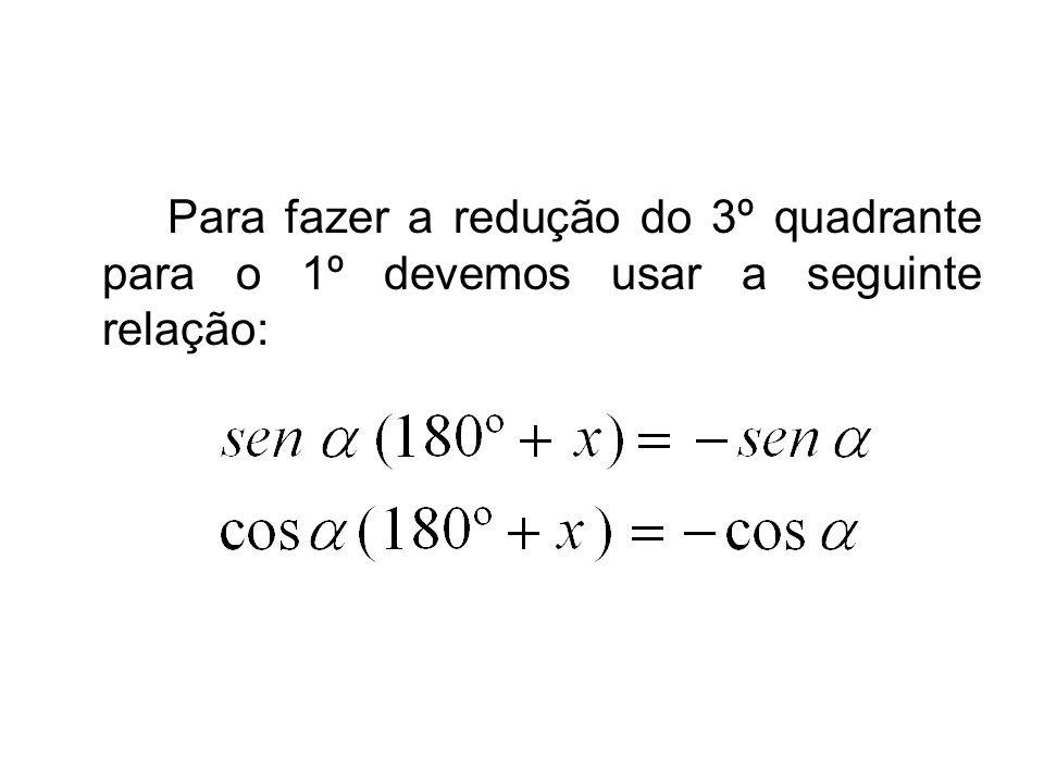 Para fazer a redução do 3º quadrante para o 1º devemos usar a seguinte relação: