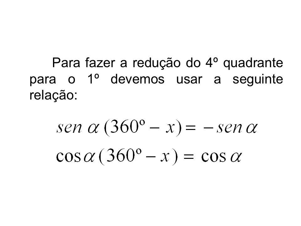 Para fazer a redução do 4º quadrante para o 1º devemos usar a seguinte relação: