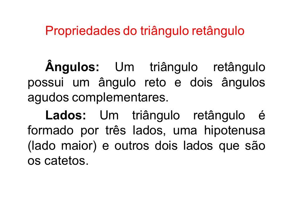 Propriedades do triângulo retângulo Ângulos: Um triângulo retângulo possui um ângulo reto e dois ângulos agudos complementares. Lados: Um triângulo re