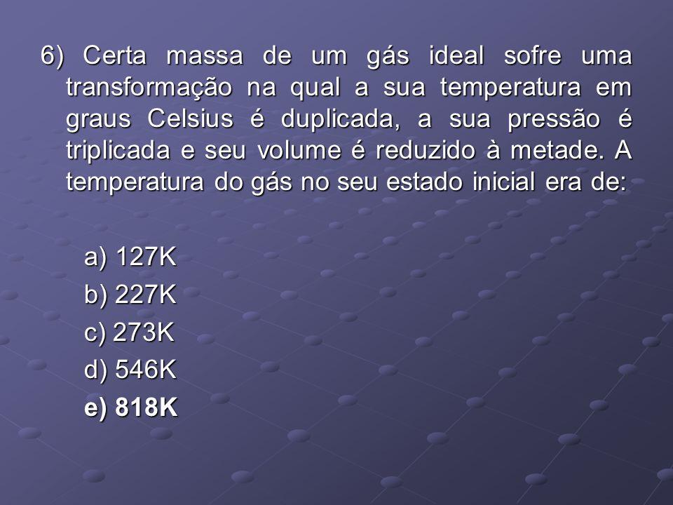 6) Certa massa de um gás ideal sofre uma transformação na qual a sua temperatura em graus Celsius é duplicada, a sua pressão é triplicada e seu volume