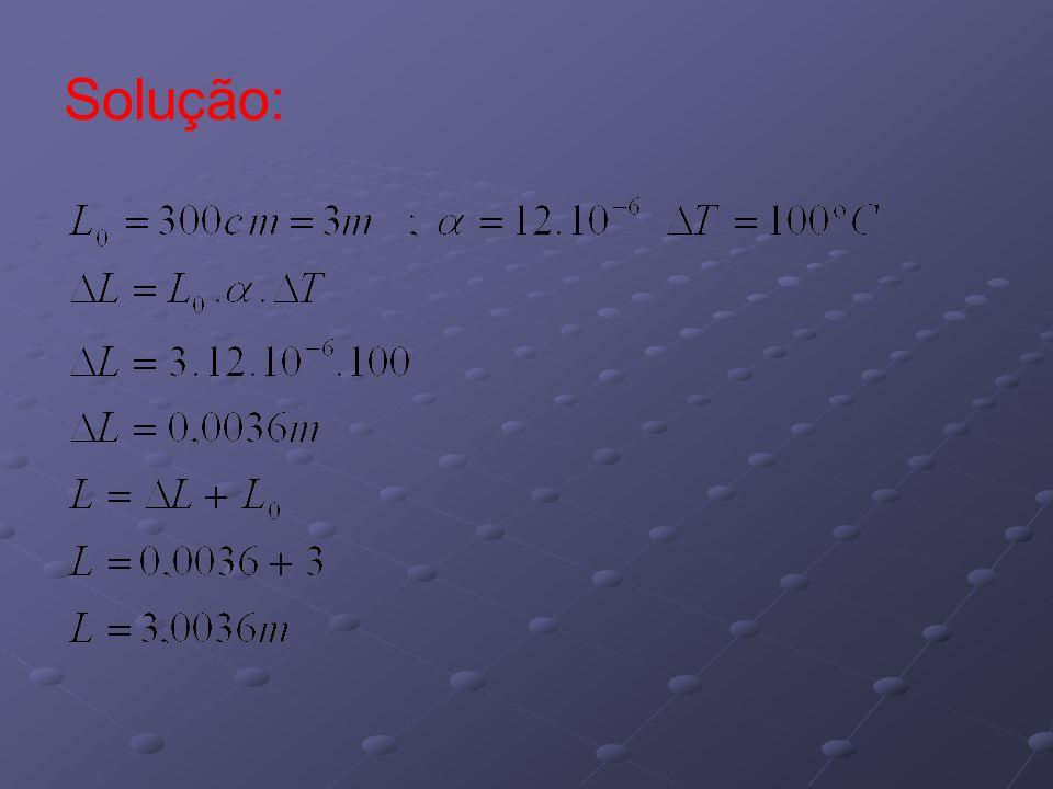 3) Um tubo de ferro, a = 12.10-6 oC-1, tem 10 m a -20o C.