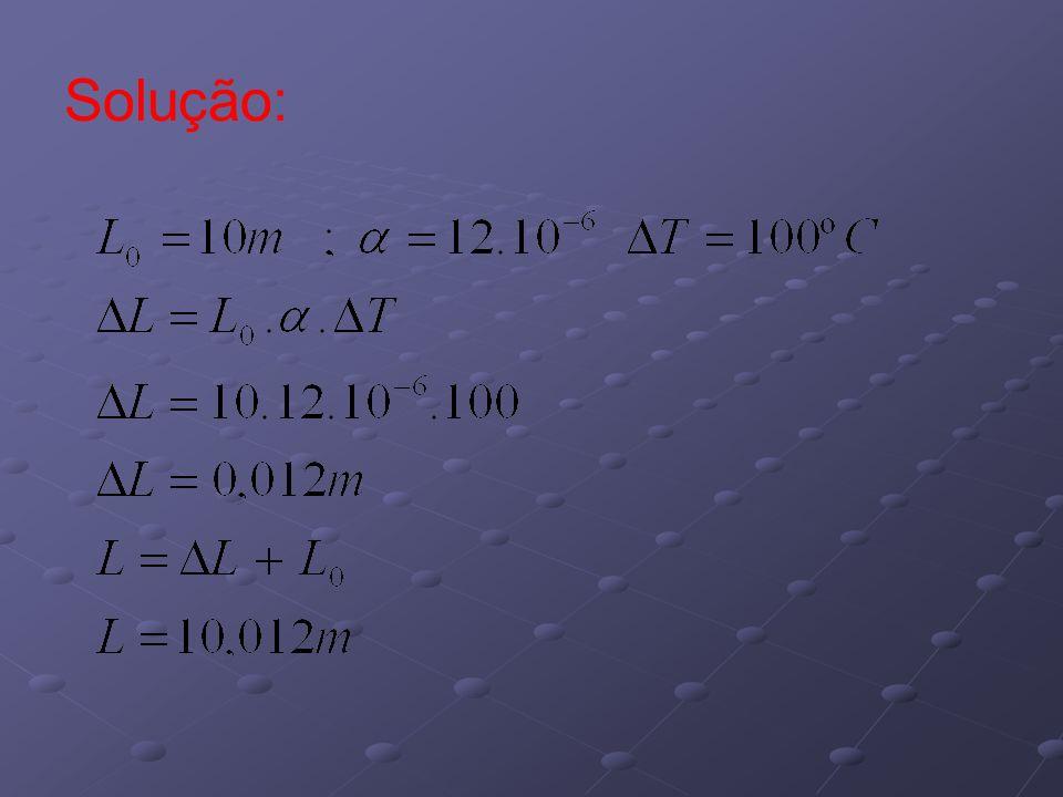 Exemplos: 1) Ao ser aquecido de 10ºC para 210ºC, o volume de um corpo sólido aumenta 0,02 cm 3.