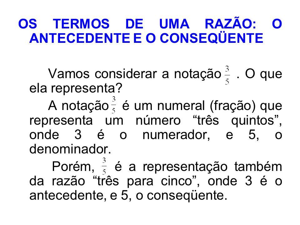 RAZÕES EQUIVALENTES Ao multiplicar ou dividir os termos de uma razão por um mesmo número diferente de zero, obtém-se outra razão equivalente à primeira.