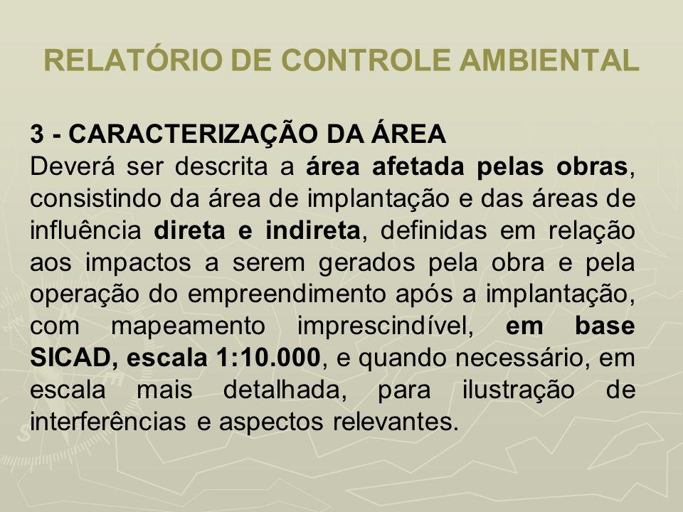 RELATÓRIO DE CONTROLE AMBIENTAL 3 - CARACTERIZAÇÃO DA ÁREA Deverá ser descrita a área afetada pelas obras, consistindo da área de implantação e das ár