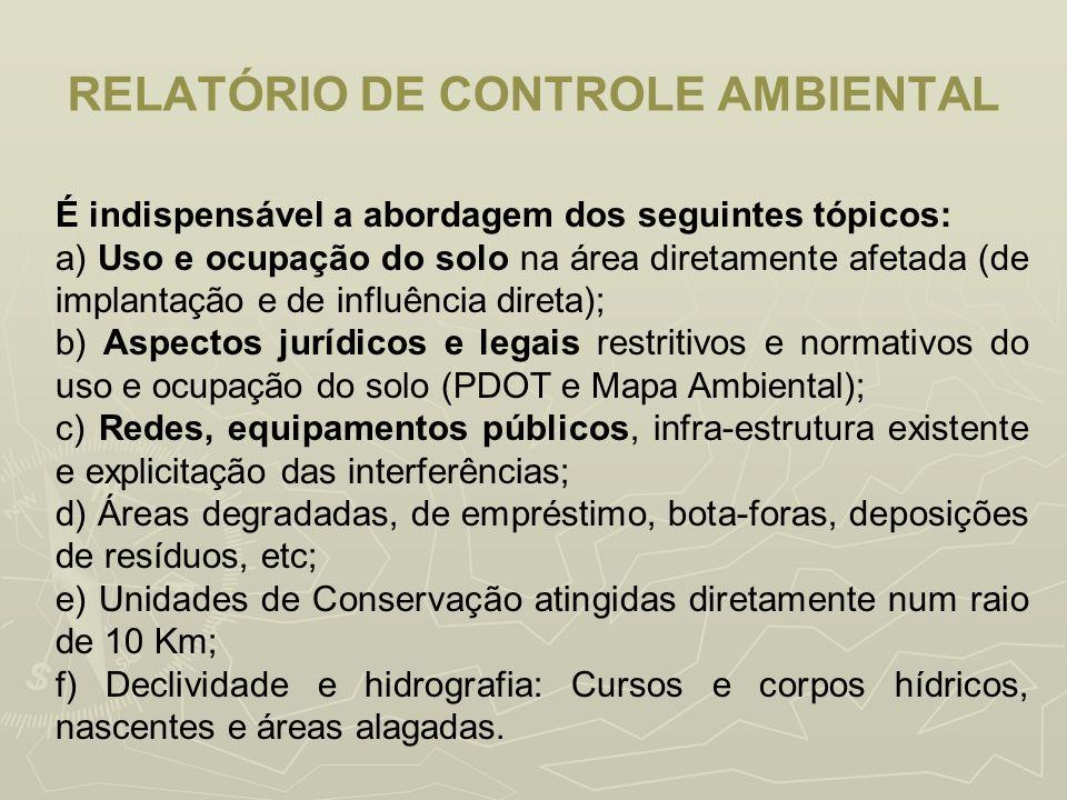 RELATÓRIO DE CONTROLE AMBIENTAL É indispensável a abordagem dos seguintes tópicos: a) Uso e ocupação do solo na área diretamente afetada (de implantaç