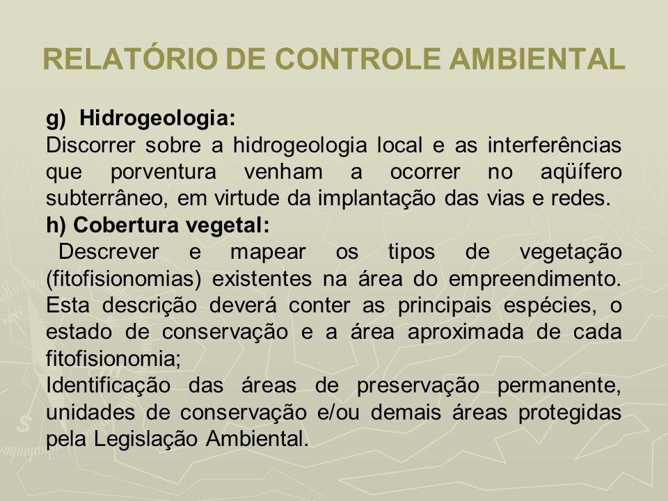 RELATÓRIO DE CONTROLE AMBIENTAL g) Hidrogeologia: Discorrer sobre a hidrogeologia local e as interferências que porventura venham a ocorrer no aqüífer