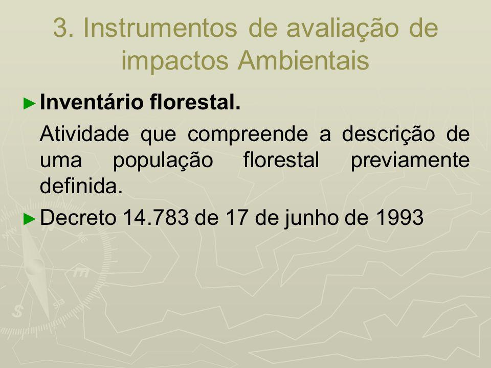 3. Instrumentos de avaliação de impactos Ambientais Inventário florestal. Atividade que compreende a descrição de uma população florestal previamente