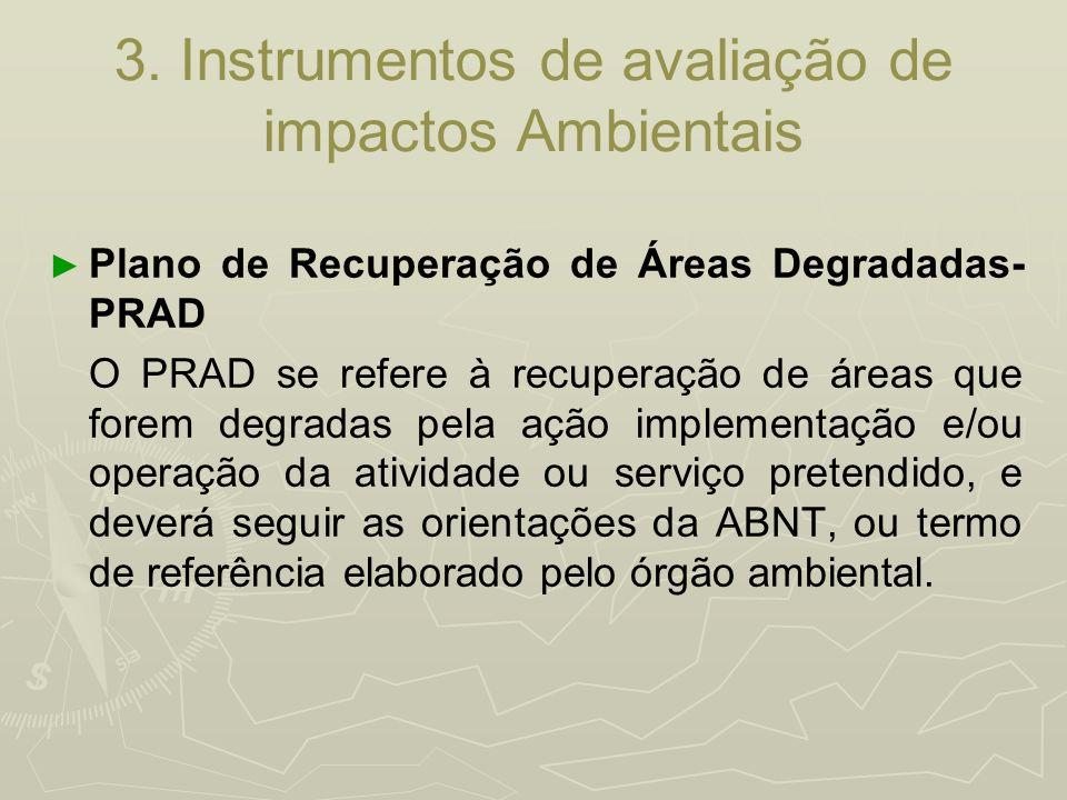 3. Instrumentos de avaliação de impactos Ambientais Plano de Recuperação de Áreas Degradadas- PRAD O PRAD se refere à recuperação de áreas que forem d