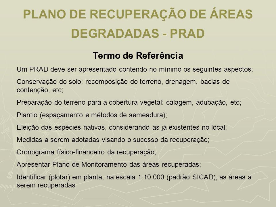 PLANO DE RECUPERAÇÃO DE ÁREAS DEGRADADAS - PRAD Termo de Referência Um PRAD deve ser apresentado contendo no mínimo os seguintes aspectos: Conservação
