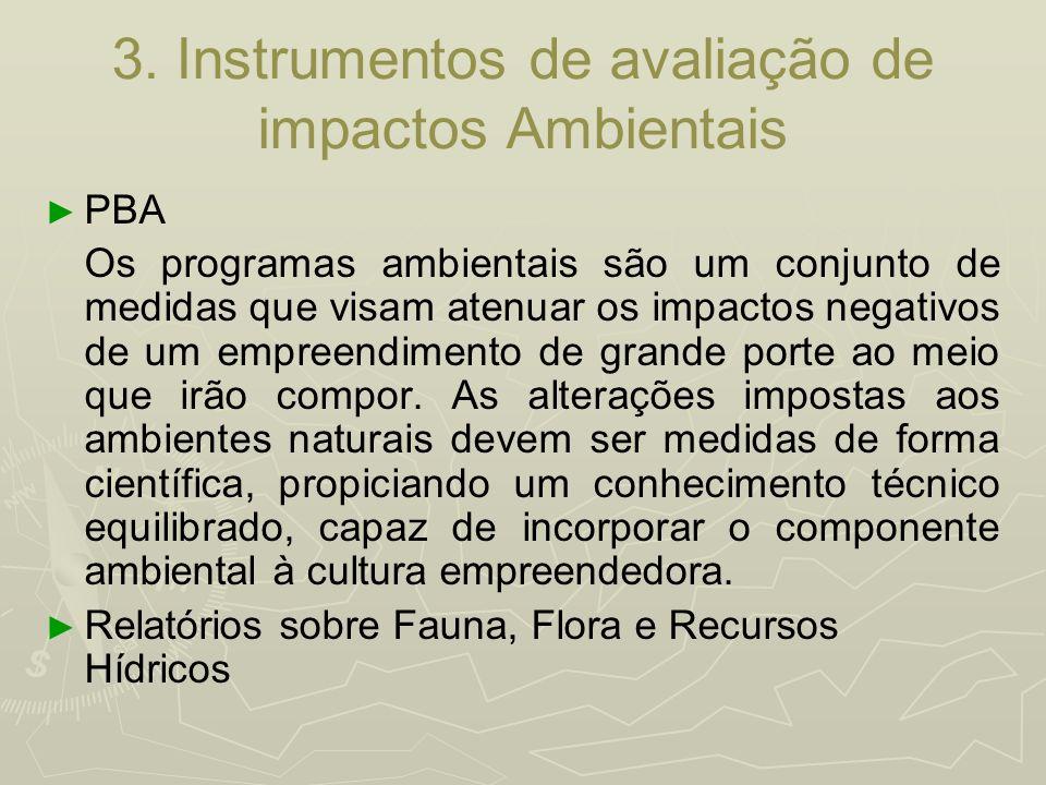 3. Instrumentos de avaliação de impactos Ambientais PBA Os programas ambientais são um conjunto de medidas que visam atenuar os impactos negativos de
